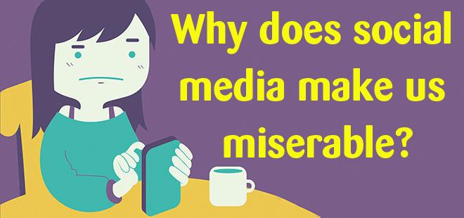 Why does social media make us miserable